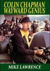 Colin Chapman Wayward Genius by Mike Lawrence (Paperback, 2012)