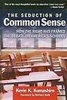 The Seduction of Common Sense: How the Right Has Framed the Debate on America's Schools by Kevin K. Kumashiro (Hardback, 2008)