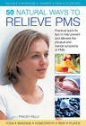 50 Natural Ways to Relieve PMS: Practical Quick-fix Tips to Help Prevent and Alleviate the Physical and Mental Symptoms of PMS by Anness Publishing (Hardback, 2013)