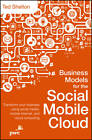 Business Models for the Social Mobile Cloud: Transform Your Business Using Social Media, Mobile Internet, and Cloud Computing by Ted Shelton (Hardback, 2013)