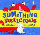 Something Delicious by Jill Lewis (Paperback, 2013)