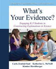 What's Your Evidence?: Engaging K-5 Children in Constructing Explanations in Science by Carla L. Zembal-Saul, Katherine L. McNeill, Kimber Hershberger (Mixed media product, 2012)