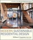 Modern Sustainable Residential Design: A Guide for Design Professionals by William J. Carpenter (Hardback, 2009)