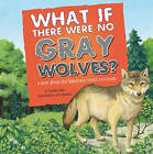 What If There Were No Gray Wolves? by Suzanne Slade (Paperback, 2010)