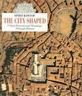 The City Shaped: Urban Patterns and Meanings Through History by Professor of Architectural History Spiro Kostof (Paperback / softback, 2001)