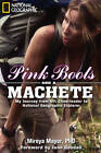 Pink Boots and A Machete: My Journey from NFL Cheerleader to National Geographic Explorer by Mireya Mayor (Hardback, 2011)