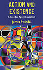 Action and Existence: A Case for Agent Causation by James Swindal (Hardback, 2011)