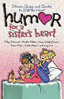 Humor for a Sister's Heart: Stories, Quips, and Quotes to Lift the Heart by Patsy Clairmont, Howard Books, Martha Bolton, Karen Scalf Linamen (Paperback, 2007)