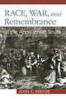 Race, War and Remembrance in the Appalachian South by John C. Inscoe (Paperback, 2010)