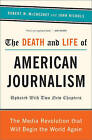 The Death and Life of American Journalism: The Media Revolution That Will Begin the World Again by John Nichols, Robert W. McChesney (Paperback, 2011)