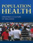 Population Health: Creating a Culture of Wellness by David B. Nash, Valerie P. Pracilio, JoAnne Reifsnyder, Raymond J. Fabius (Paperback, 2010)