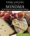 Food Lovers' Guide to Sonoma: The Best Restaurants, Markets & Local Culinary Offerings by Jean Doppenberg (Paperback, 2012)