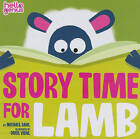 Story Time for Lamb by Michael S. Dahl (Board book, 2011)