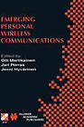 Emerging Personal Wireless Communications: IFIP Tc6/Wg6.8 Working Conference on Personal Wireless Communications (Pwc'2001), August 8-10, 2001, Lappeenranta, Finland by Kluwer Academic Publishers (Hardback, 2001)