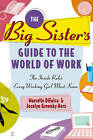 The Big Sister's Guide to the World of Work: The Inside Rules Every Working Girl Must Know by Marcelle Difalco, Jocelyn Greenky Herz (Paperback, 2005)