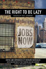 The Right to be Lazy: Essays by Paul Lafargue by Paul Lafargue (Paperback, 2012)