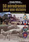50 Aerodromes Pour Une Victoire: Juin-Septembre 1944 by Francois Robinard (Hardback, 2012)