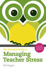 The Essential Guide to Managing Teacher Stress: Practical Skills for Teachers by William A. Rogers (Paperback, 2011)