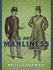 The Art of Manliness: Classic Skills and Manners for the Modern Man by Kate McKay, Brett McKay (CD-Audio, 2011)