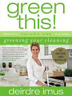 Green This! Volume 1: Greening Your Cleaning by Deirdre Imus (Paperback, 2007)