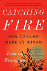 Catching Fire: How Cooking Made Us Human by Richard Wrangham (Paperback, 2010)