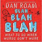 Blah, Blah, Blah: What to Do When Words Don't Work by Dan Roam (Hardback, 2012)