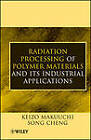 Radiation Processing of Polymer Materials and Its Industrial Applications by Keizo Makuuchi, Song Cheng (Hardback, 2012)