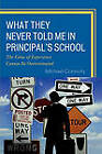 What They Never Told Me in Principal's School: The Value of Experience Cannot Be Overestimated by Michael Connolly (Paperback, 2009)
