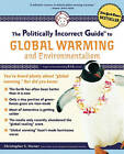 The Politically Incorrect Guide to Global Warming: And Environmentalism by Christopher C. Horner (Paperback, 2007)