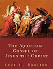 The Aquarian Gospel of Jesus the Christ by Levi H. Dowling (Paperback, 2010)