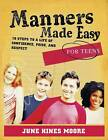 Manners Made Easy for Teens: 10 Steps to a Life of Confidence, Poise, and Respect by June Hines Moore (Paperback / softback)