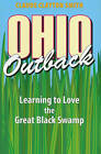 Ohio Outback: Learning to Love the Great Black Swamp by Claude Clayton Smith (Hardback, 2010)