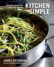 Kitchen Simple: Essential Recipes for Everyday Cooking by James K. Peterson (Hardback, 2011)