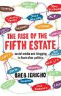 The Rise of the Fifth Estate: social media and blogging in Australian   politics by Greg Jericho (Paperback, 2012)