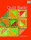 Quilt Batik! by Cheryl Brown (Paperback, 2013)
