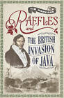 Raffles and the British Invasion of Java by Tim Hannigan (Paperback, 2013)