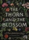 The Thorn and the Blossom: A Two-Sided Love Story by Theodora Goss (Hardback, 2011)