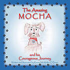 The Amazing Mocha and His Courageous Journey by Renee McMullen O'Brien (Paperback / softback, 2009)