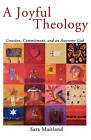 A Joyful Theology: Creation, Commitment, and an Awesome God by Sara Maitland (Paperback / softback, 2009)