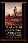 Mandan Social and Ceremonial Organization by Alfred W. Bowers (Paperback, 2004)