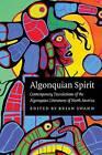 Algonquian Spirit: Contemporary Translations of the Algonquian Literatures of North America by University of Nebraska Press (Paperback, 2005)