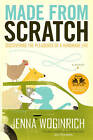 Made from Scratch: Discovering the Pleasures of a Handmade Life by Jenna Woginrich (Paperback / softback)
