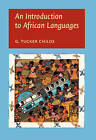 An Introduction to African Languages by G. Tucker Childs (Paperback, 2003)