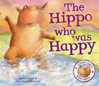 The Hippo Who Was Happy by Rachel Elliot (Paperback, 2013)