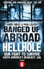 Banged Up Abroad: Hellhole: Our Fight to Survive South America's Deadliest Jail by Paul Loseby, James Miles (Paperback, 2012)