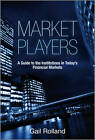 Market Players: A Guide to the Institutions in Today's Financial Markets by Gail Rolland (Hardback, 2010)