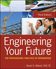 Engineering Your Future: The Professional Practice of Engineering, Third Edition by Stuart G. Walesh (Paperback, 2012)