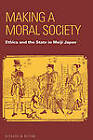 Making a Moral Society: Ethics and the State in Meiji Japan by Richard M. Reitan (Hardback, 2009)