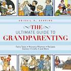 Ultimate Guide to Grandparenting: Fairy Tales, Nursery Rhymes, Recipes, Games, Crafts, and More by Abigail R. Gehring (Hardback, 2012)
