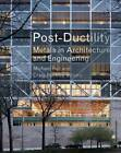Post-ductility: Metals in Architecture and Engineering by Michael Bell (Hardback, 2012)